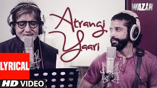 Atrangi Yaari LYRICAL VIDEO Song | WAZIR | Amitabh Bachchan, Farhan Akhtar