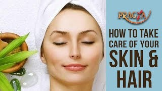 How To Take Care Of Your Skin & Hair | Payal Sinha