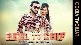 Latest Punjabi Songs || REEL TO CHIP || DEEP DHILLON & JAISMEEN JASSI