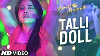 TALLI DOLL Video Song | AWESOME MAUSAM | Benny Dayal, Ishan Ghosh, Priya Bhattacharya
