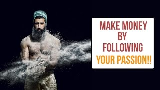Follow Your PASSION | Make MONEY by following your DREAMS