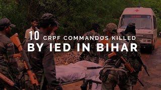 Maoists ambush leaves 10 CRPF commandos dead in Bihar