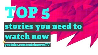 The Top 5 stories you need to watch right now