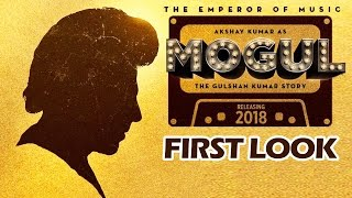 MOGUL First Look | Akshay Kumar In Gulshan Kumar's Biopic | Releasing In 2018