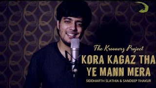 Kora Kagaz Tha Ye Man Mera - The Kroonerz Project | Ft. Siddharth Slathia | Sandeep Thakur